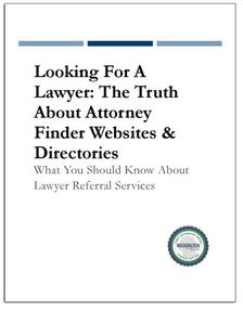 REPORT: Looking For A Lawyer-The Truth About Attorney Finder Websites